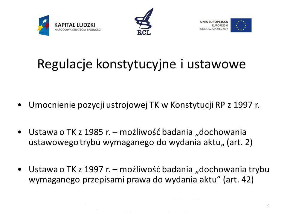 4 Regulacje konstytucyjne i ustawowe Umocnienie pozycji ustrojowej TK w Konstytucji RP z 1997 r. Ustawa o TK z 1985 r. – możliwość badania dochowania
