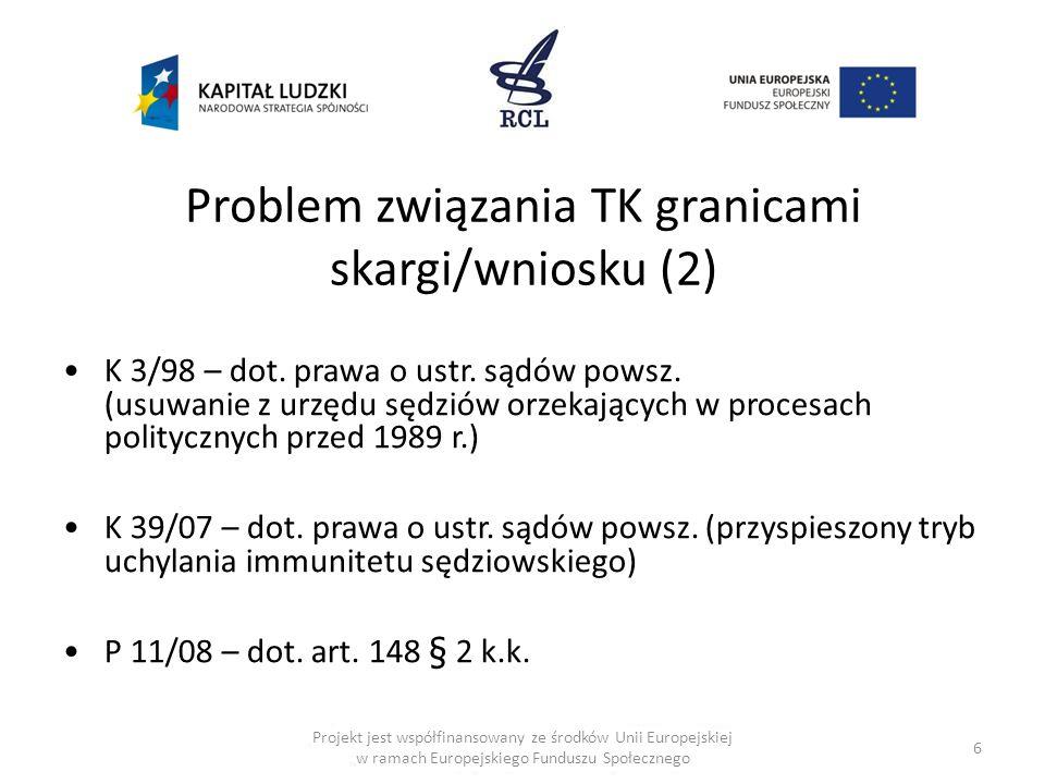 6 Problem związania TK granicami skargi/wniosku (2) K 3/98 – dot. prawa o ustr. sądów powsz. (usuwanie z urzędu sędziów orzekających w procesach polit