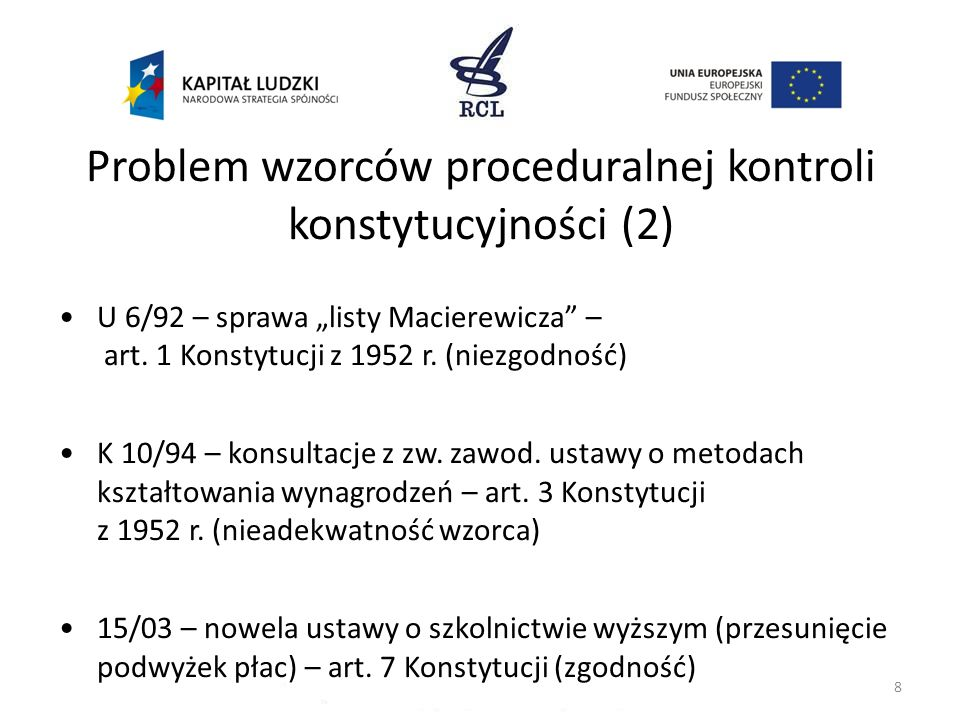 8 Problem wzorców proceduralnej kontroli konstytucyjności (2) U 6/92 – sprawa listy Macierewicza – art. 1 Konstytucji z 1952 r. (niezgodność) K 10/94