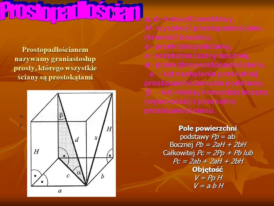 Prostopadłościanem nazywamy graniastosłup prosty, którego wszystkie ściany są prostokątami a, b - kraw ę d ź podstawy, H - wysoko ść prostopad ł o ś c
