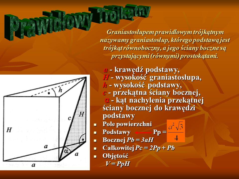 a - krawędź podstawy, H - wysokość graniastosłupa, c - przekątna podstawy, d - przekątna graniastosłupa, x - przekątna ściany bocznej α - kąt nachylenia przekątnej graniastosłupa do podstawy, β - kąt pomiędzy krawędzią boczną i przekątną graniastosłupa.