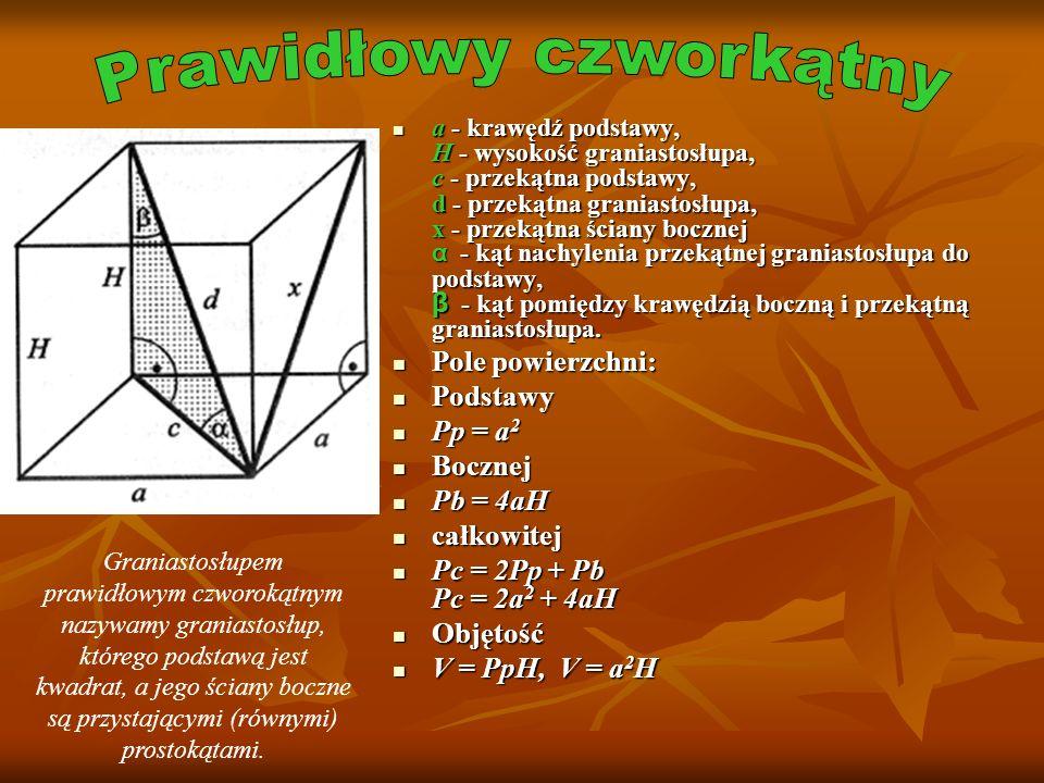 a - krawędź podstawy, H - wysokość graniastosłupa, c - przekątna podstawy, d - przekątna graniastosłupa, x - przekątna ściany bocznej α - kąt nachylen