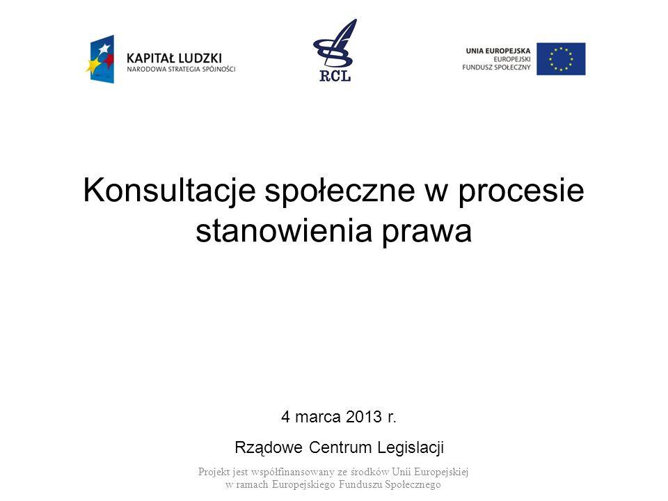 Konsultacje społeczne w procesie stanowienia prawa Projekt jest współfinansowany ze środków Unii Europejskiej w ramach Europejskiego Funduszu Społeczn