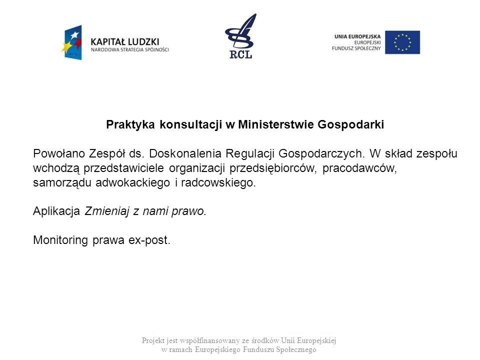 Projekt jest współfinansowany ze środków Unii Europejskiej w ramach Europejskiego Funduszu Społecznego Praktyka konsultacji w Ministerstwie Gospodarki