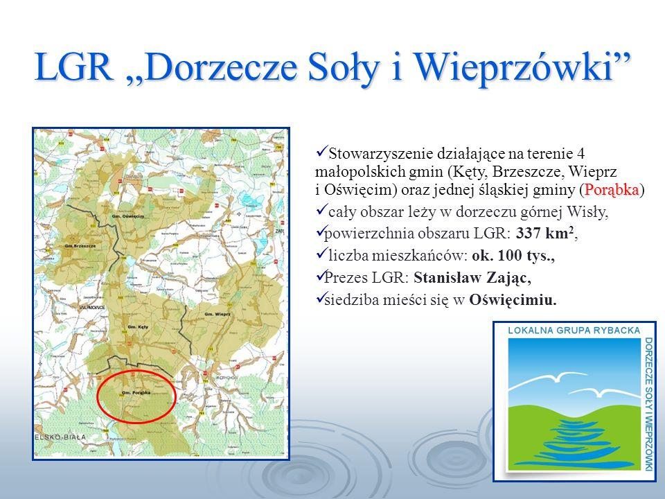 LGR Dorzecze Soły i Wieprzówki Porąbka Stowarzyszenie działające na terenie 4 małopolskich gmin (Kęty, Brzeszcze, Wieprz i Oświęcim) oraz jednej śląskiej gminy (Porąbka) cały obszar leży w dorzeczu górnej Wisły, powierzchnia obszaru LGR: 337 km 2, liczba mieszkańców: ok.