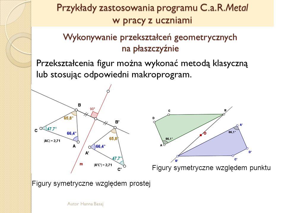 Wykonywanie przekształceń geometrycznych na płaszczyźnie Przekształcenia figur można wykonać metodą klasyczną lub stosując odpowiedni makroprogram. Fi