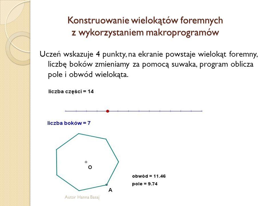 Konstruowanie wielokątów foremnych z wykorzystaniem makroprogramów Uczeń wskazuje 4 punkty, na ekranie powstaje wielokąt foremny, liczbę boków zmienia