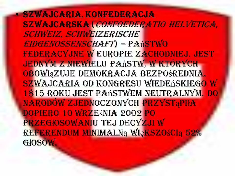 Szwajcaria, Konfederacja Szwajcarska (Confoederatio Helvetica, Schweiz, Schweizerische Eidgenossenschaft) – pa ń stwo federacyjne w Europie Zachodniej.