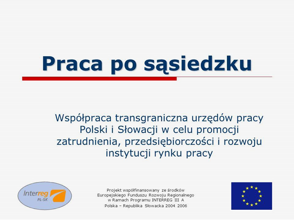 Praca po sąsiedzku Współpraca transgraniczna urzędów pracy Polski i Słowacji w celu promocji zatrudnienia, przedsiębiorczości i rozwoju instytucji ryn