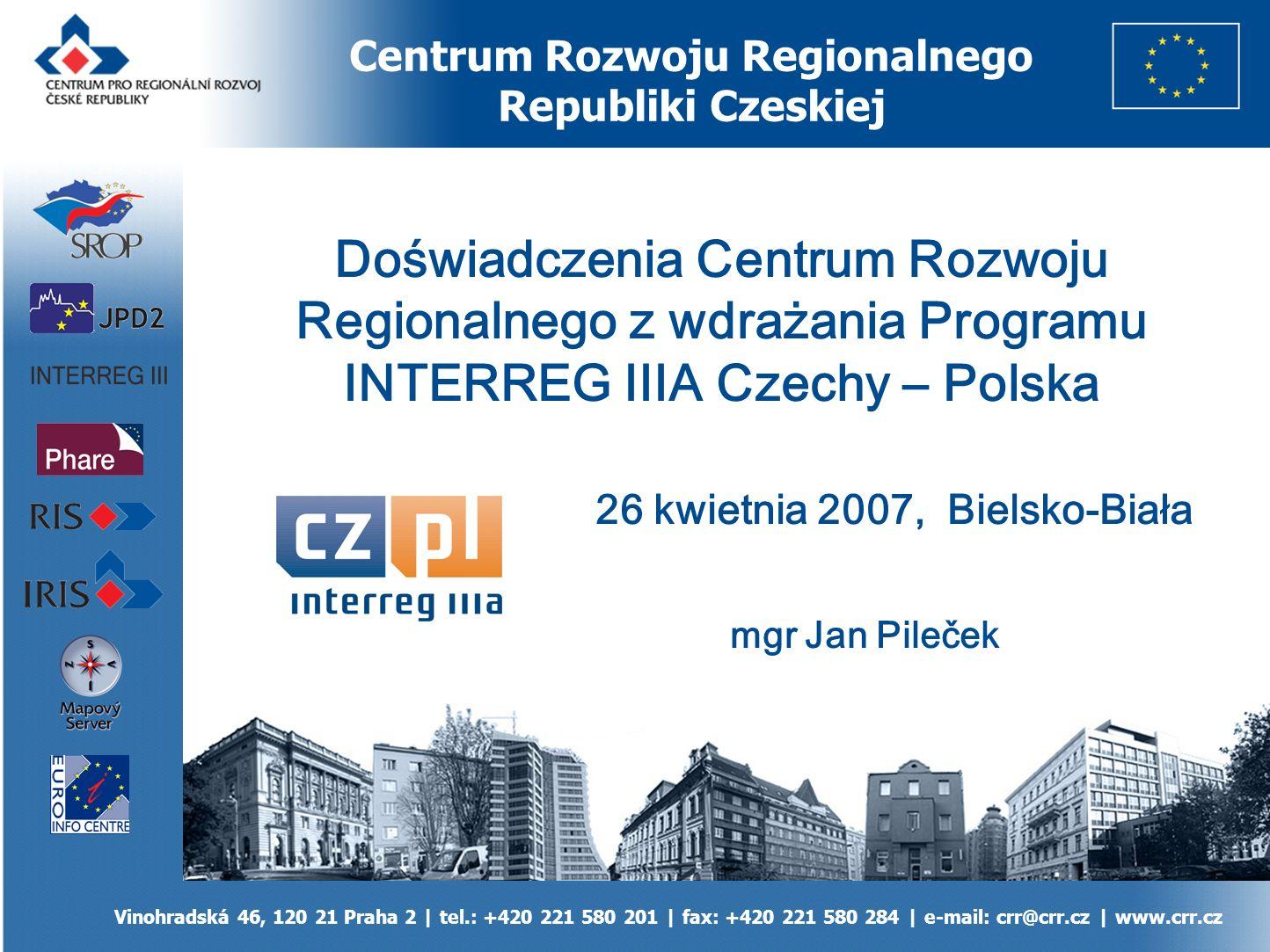 Centrum Rozwoju Regionalnego Republiki Czeskiej Centrum pro regionální rozvoj ČR, Vinohradská 46, 120 21 Praha 2 | tel.: +420 221 580 201 | fax: +420 221 580 284 | e-mail: crr@crr.cz | www.crr.cz jednostka budżetowa Ministerstwa Rozwoju Regionalnego Republiki Czeskiej powstało w grudniu 1996 od roku 1998 agencja wdrażająca fundusze przedakcesyjne UE od 2004 Instytucja Pośrednicząca dla projektów realizowanych w ramach funduszy strukturalnych UE (programy – SROP, JPD2, INTERREG IIIA, IIIB a IIIC, ESPON, INTERACT) prowadzi systemy informacyjne dotyczące rozwoju regionalnego (np.