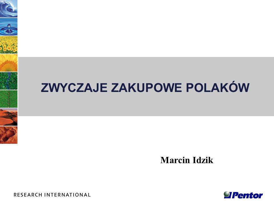 ZWYCZAJE ZAKUPOWE POLAKÓW Marcin Idzik