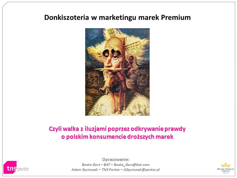 Donkiszoteria w marketingu marek Premium Czyli walka z iluzjami poprzez odkrywanie prawdy o polskim konsumencie droższych marek Opracowanie: Beata Ger