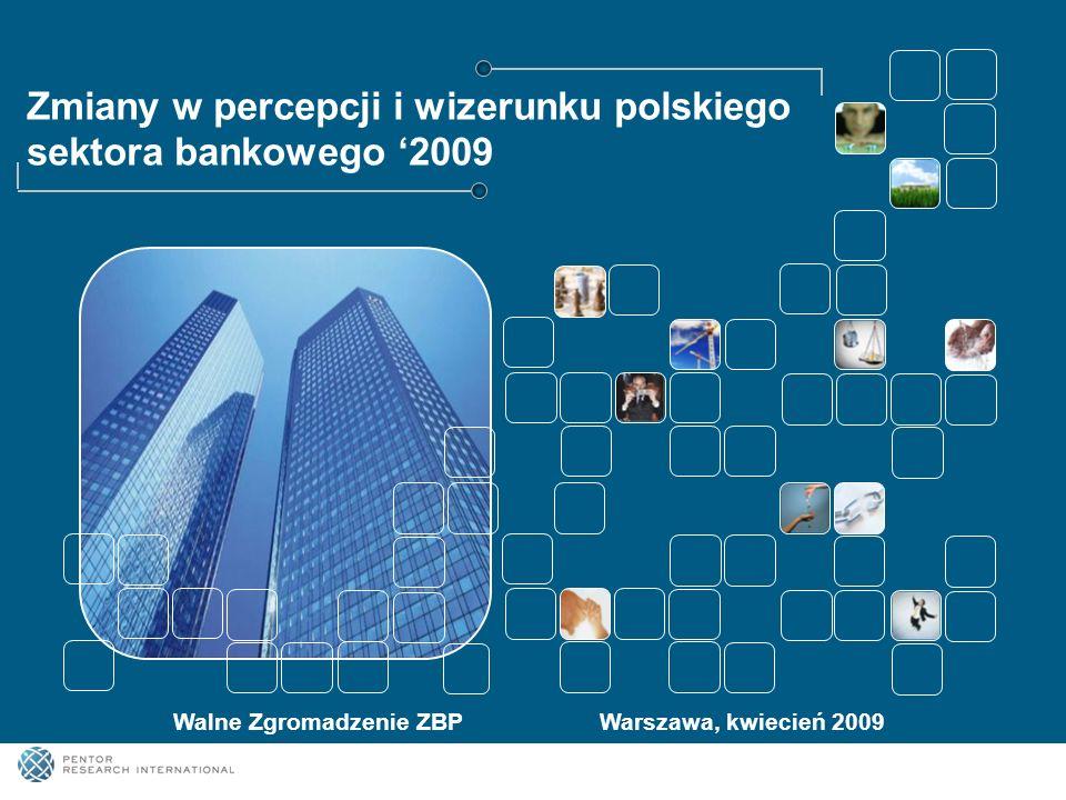 Zmiany w percepcji i wizerunku polskiego sektora bankowego 2009 Walne Zgromadzenie ZBPWarszawa, kwiecień 2009