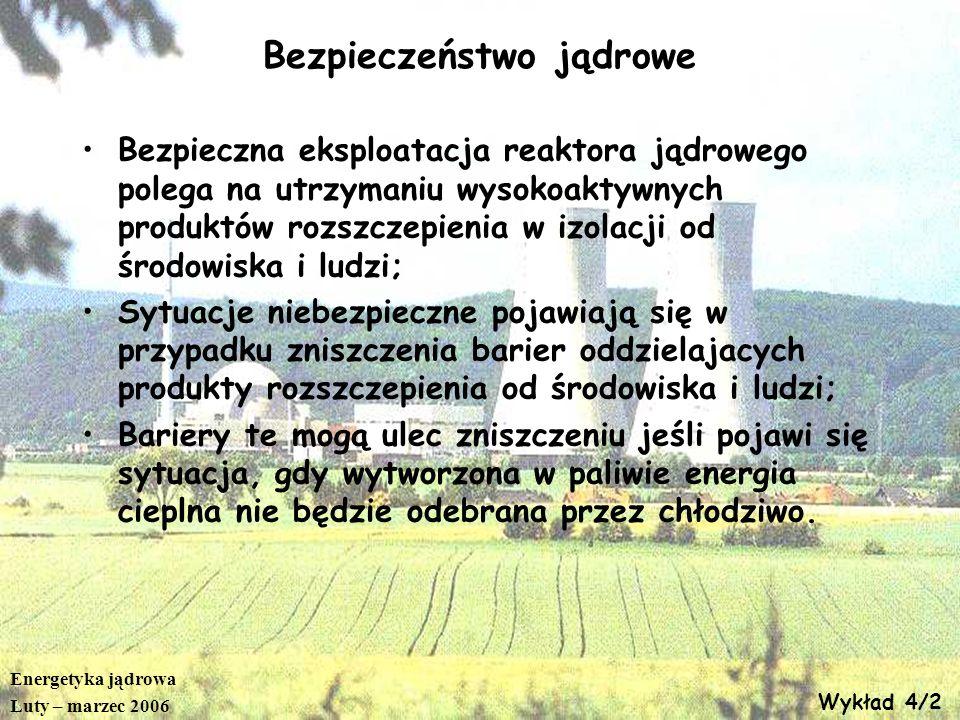 Energetyka jądrowa Luty – marzec 2006 Wykład 4/2 Bezpieczeństwo jądrowe Bezpieczna eksploatacja reaktora jądrowego polega na utrzymaniu wysokoaktywnyc