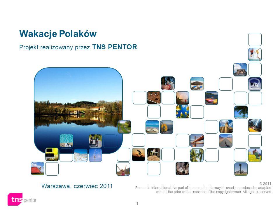 1 Wakacje Polaków Warszawa, czerwiec 2011 Projekt realizowany przez TNS PENTOR © 2011 Research International. No part of these materials may be used,