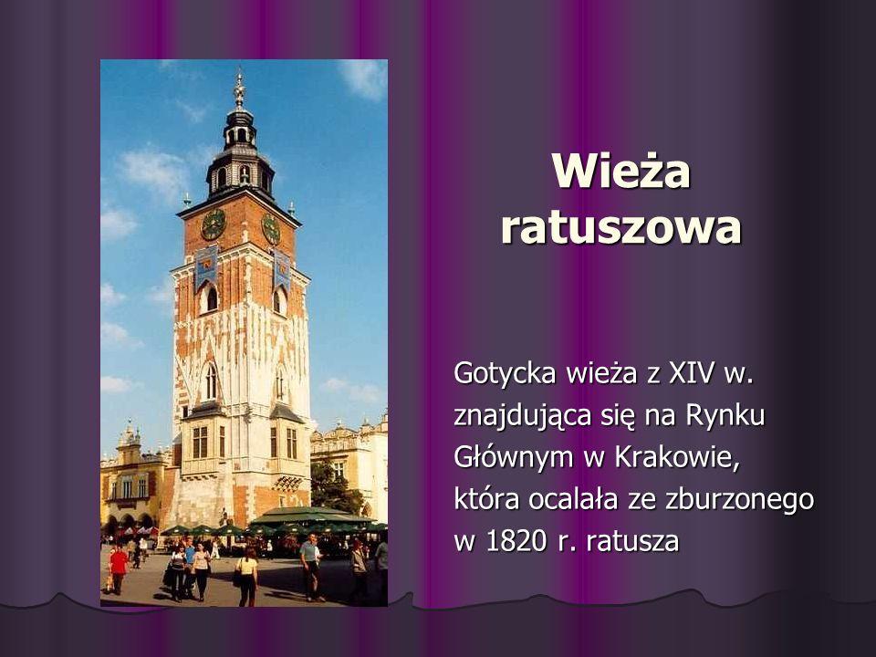 Wieża ratuszowa Gotycka wieża z XIV w. znajdująca się na Rynku Głównym w Krakowie, która ocalała ze zburzonego w 1820 r. ratusza
