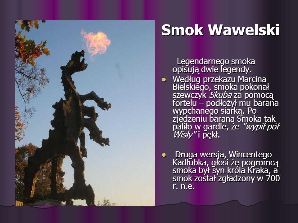 Smok Wawelski Legendarnego smoka opisują dwie legendy. Legendarnego smoka opisują dwie legendy. Według przekazu Marcina Bielskiego, smoka pokonał szew