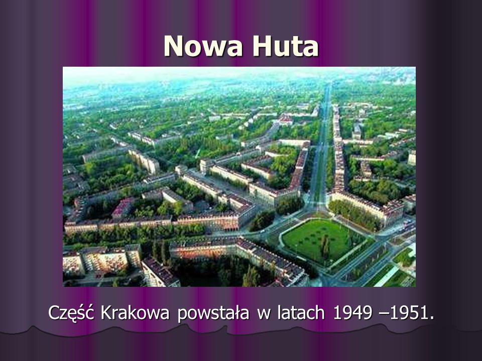 Nowa Huta Część Krakowa powstała w latach 1949 –1951.