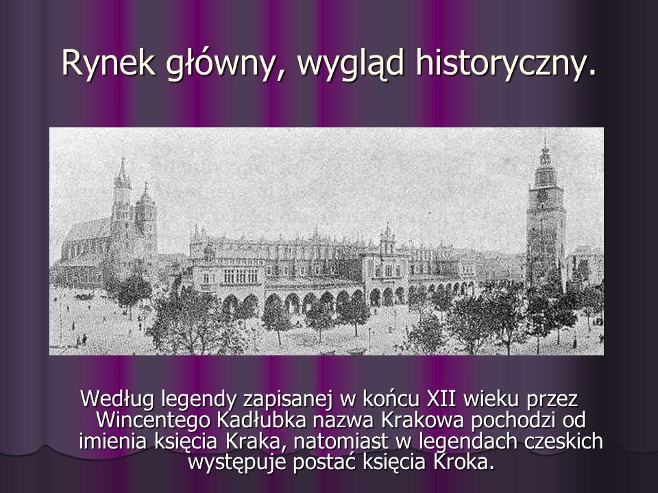 Rynek główny, wygląd historyczny. Według legendy zapisanej w końcu XII wieku przez Wincentego Kadłubka nazwa Krakowa pochodzi od imienia księcia Kraka