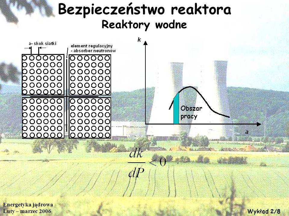 Energetyka jądrowa Luty – marzec 2006 Wykład 2/9 Bezpieczeństwo reaktora Reaktory wodne Zastosowane roztworu kwasu borowego w wodzie – odpady.