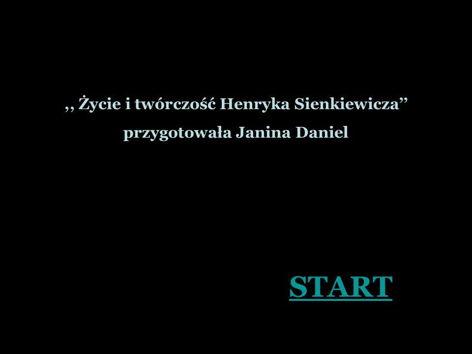 ,, Życie i twórczość Henryka Sienkiewicza przygotowała Janina Daniel START