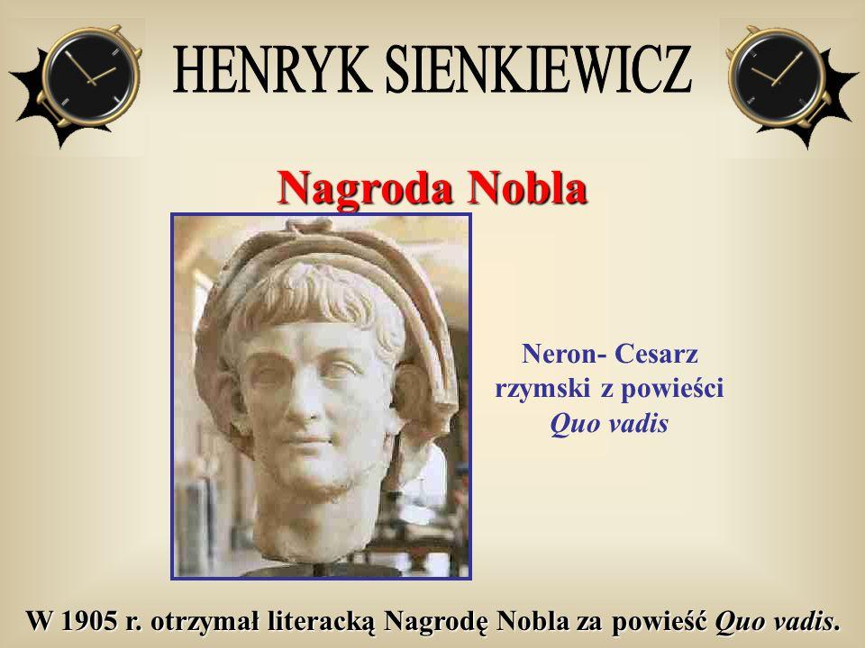 Nagroda Nobla Neron- Cesarz rzymski z powieści Quo vadis W 1905 r. otrzymał literacką Nagrodę Nobla za powieść Quo vadis.