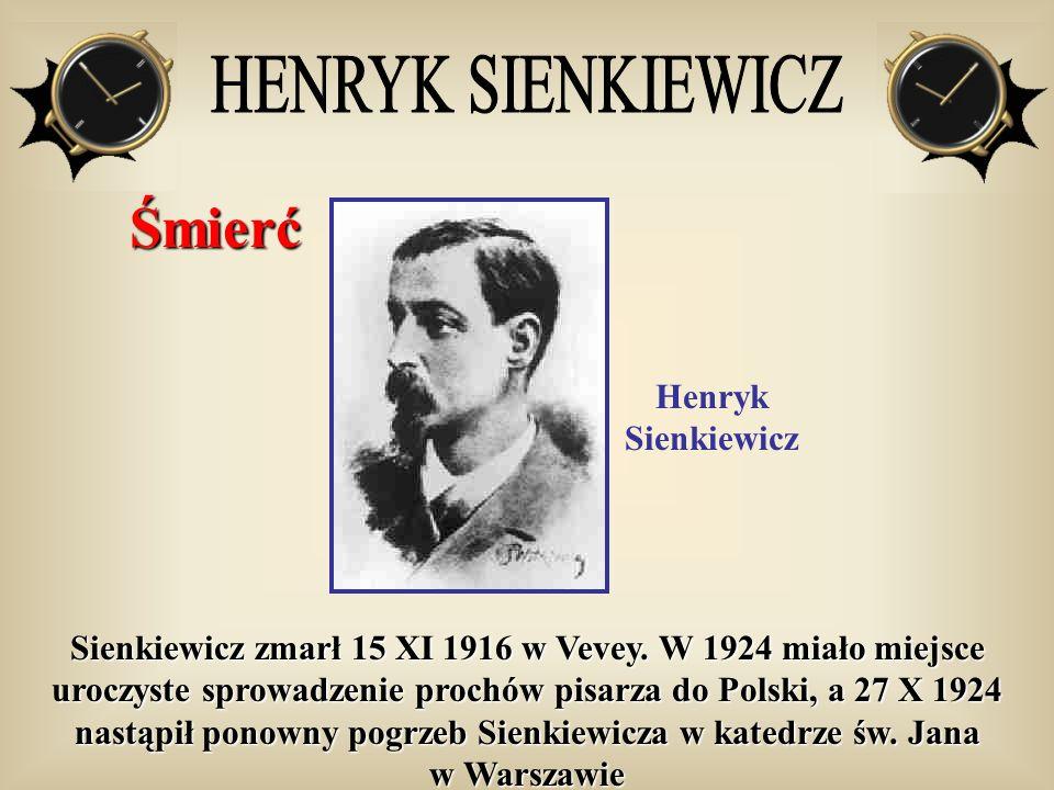Śmierć Henryk Sienkiewicz Sienkiewicz zmarł 15 XI 1916 w Vevey. W 1924 miało miejsce uroczyste sprowadzenie prochów pisarza do Polski, a 27 X 1924 nas