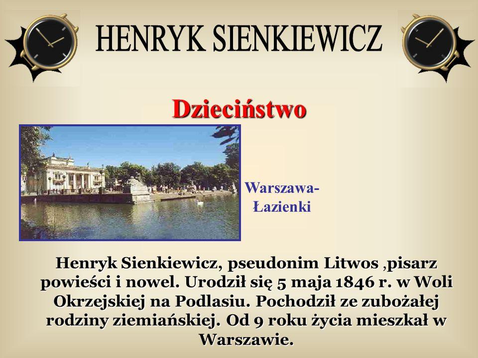 Warszawa- Łazienki Dzieciństwo Henryk Sienkiewicz, pseudonim Litwospisarz powieści i nowel. Urodził się 5 maja 1846 r. w Woli Okrzejskiej na Podlasiu.