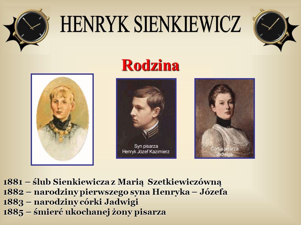 Rodzina 1881 – ślub Sienkiewicza z Marią Szetkiewiczówną 1882 – narodziny pierwszego syna Henryka – Józefa 1883 – narodziny córki Jadwigi 1885 – śmier