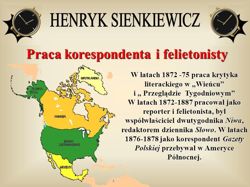 Praca korespondenta i felietonisty W latach 1872 -75 praca krytyka literackiego w Wieńcu i Przeglądzie Tygodniowym W latach 1872-1887 pracował jako re