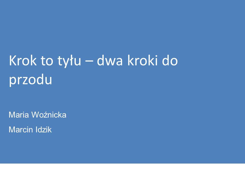 Krok to tyłu – dwa kroki do przodu Maria Woźnicka Marcin Idzik