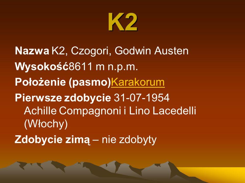 K2 Nazwa K2, Czogori, Godwin Austen Wysokość8611 m n.p.m. Położenie (pasmo)KarakorumKarakorum Pierwsze zdobycie 31-07-1954 Achille Compagnoni i Lino L