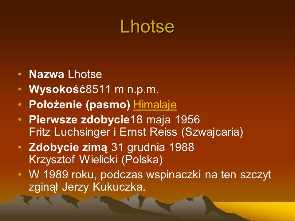 Lhotse Nazwa Lhotse Wysokość8511 m n.p.m. Położenie (pasmo) HimalajeHimalaje Pierwsze zdobycie18 maja 1956 Fritz Luchsinger i Ernst Reiss (Szwajcaria)