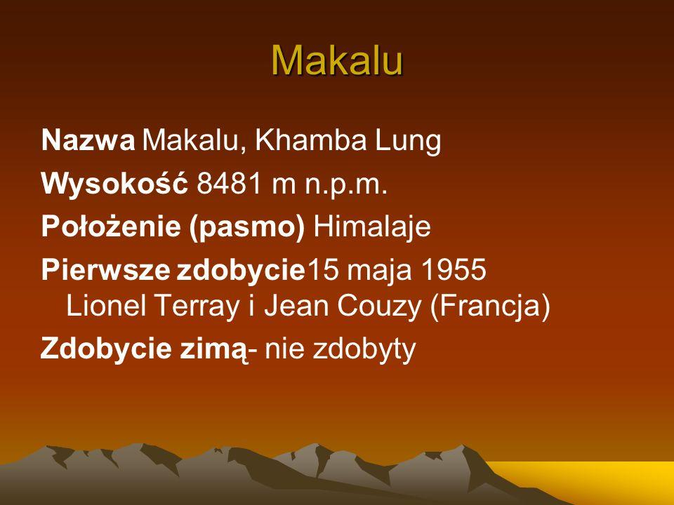 Makalu Nazwa Makalu, Khamba Lung Wysokość 8481 m n.p.m. Położenie (pasmo) Himalaje Pierwsze zdobycie15 maja 1955 Lionel Terray i Jean Couzy (Francja)