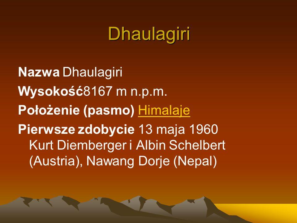 Dhaulagiri Nazwa Dhaulagiri Wysokość8167 m n.p.m. Położenie (pasmo) HimalajeHimalaje Pierwsze zdobycie 13 maja 1960 Kurt Diemberger i Albin Schelbert