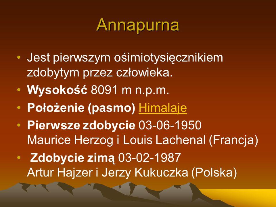 Annapurna Jest pierwszym ośimiotysięcznikiem zdobytym przez człowieka. Wysokość 8091 m n.p.m. Położenie (pasmo) HimalajeHimalaje Pierwsze zdobycie 03-