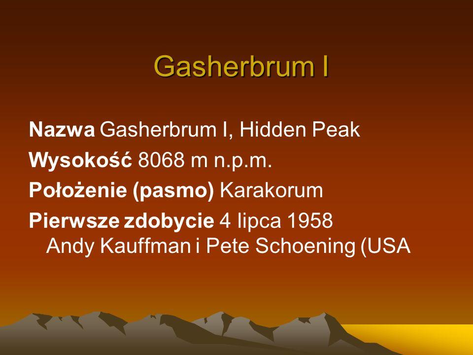 Gasherbrum I Nazwa Gasherbrum I, Hidden Peak Wysokość 8068 m n.p.m. Położenie (pasmo) Karakorum Pierwsze zdobycie 4 lipca 1958 Andy Kauffman i Pete Sc