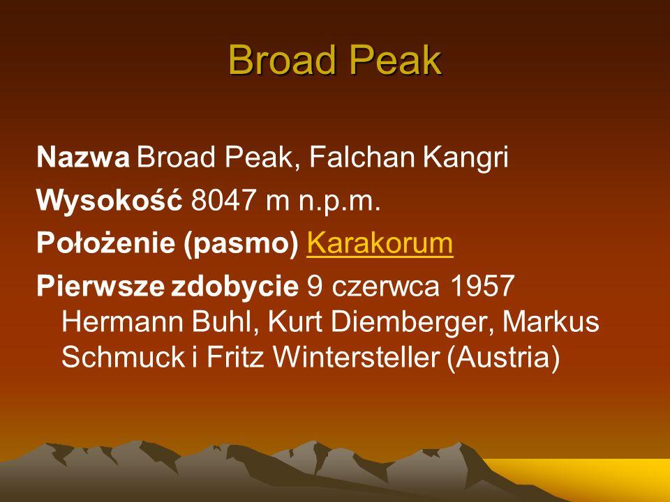 Broad Peak Nazwa Broad Peak, Falchan Kangri Wysokość 8047 m n.p.m. Położenie (pasmo) KarakorumKarakorum Pierwsze zdobycie 9 czerwca 1957 Hermann Buhl,