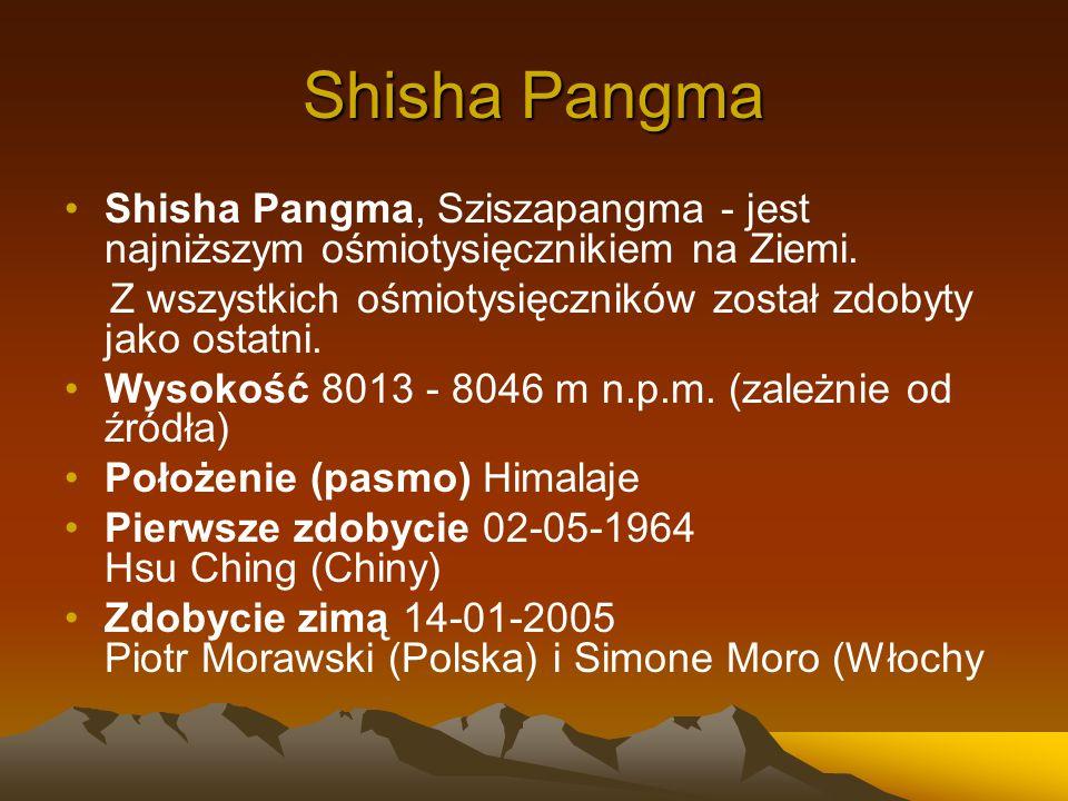 Shisha Pangma Shisha Pangma, Sziszapangma - jest najniższym ośmiotysięcznikiem na Ziemi. Z wszystkich ośmiotysięczników został zdobyty jako ostatni. W