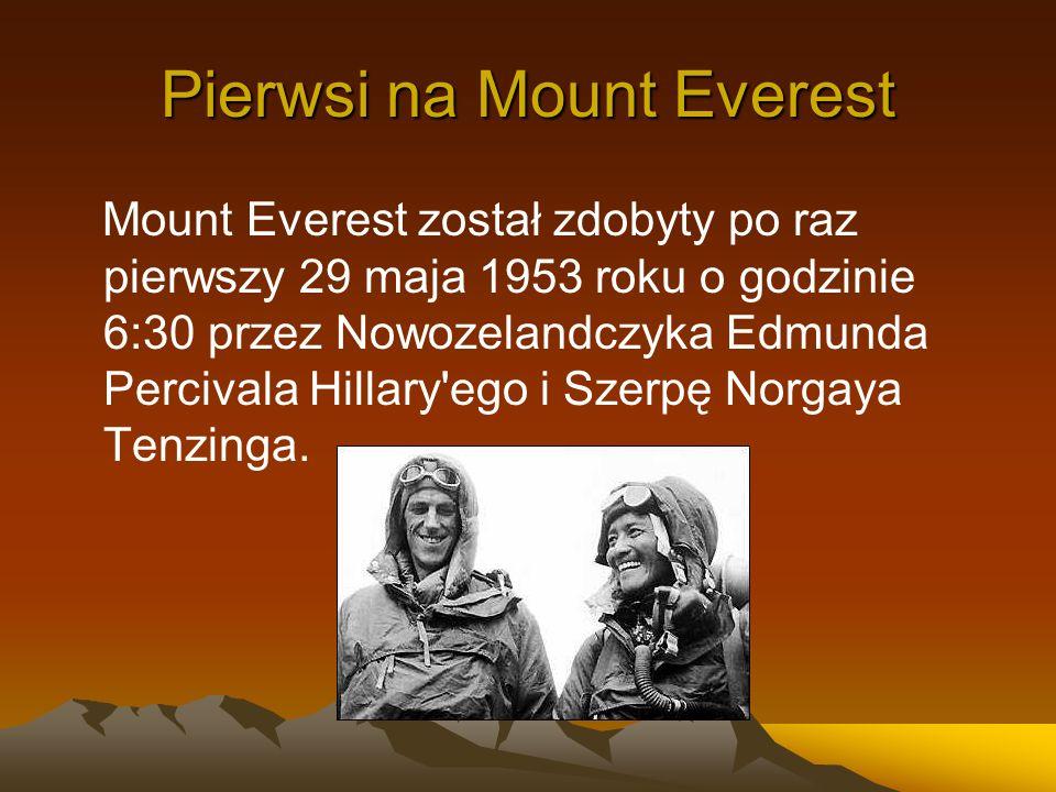 Pierwsi na Mount Everest Mount Everest został zdobyty po raz pierwszy 29 maja 1953 roku o godzinie 6:30 przez Nowozelandczyka Edmunda Percivala Hillar