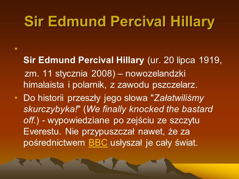Sir Edmund Percival Hillary Sir Edmund Percival Hillary (ur. 20 lipca 1919, zm. 11 stycznia 2008) – nowozelandzki himalaista i polarnik, z zawodu pszc