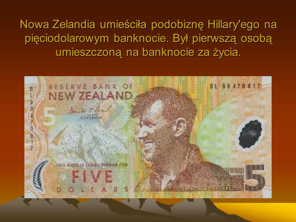 Nowa Zelandia umieściła podobiznę Hillary'ego na pięciodolarowym banknocie. Był pierwszą osobą umieszczoną na banknocie za życia.