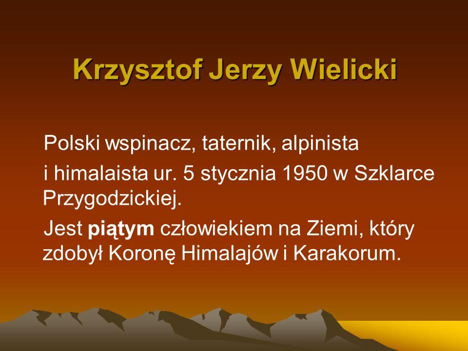 Krzysztof Jerzy Wielicki Polski wspinacz, taternik, alpinista i himalaista ur. 5 stycznia 1950 w Szklarce Przygodzickiej. Jest piątym człowiekiem na Z