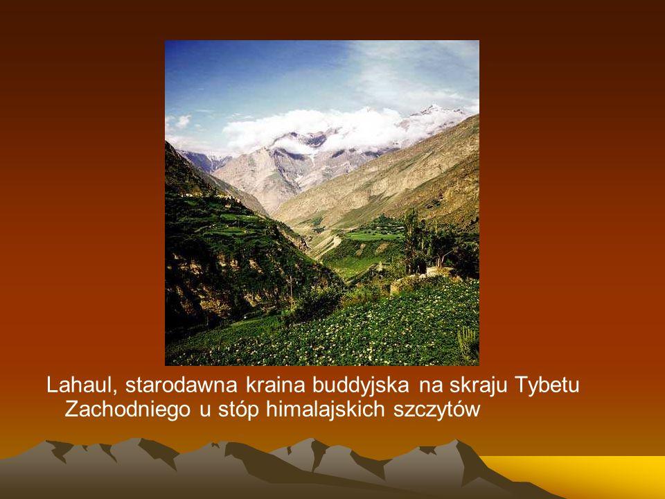 Lahaul, starodawna kraina buddyjska na skraju Tybetu Zachodniego u stóp himalajskich szczytów