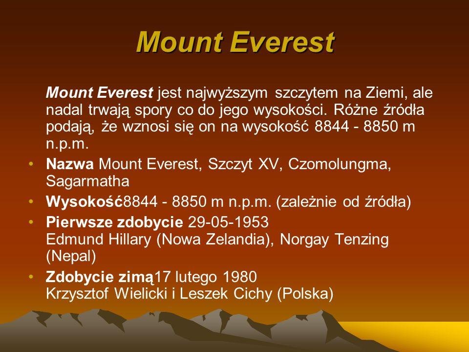 Mount Everest Mount Everest jest najwyższym szczytem na Ziemi, ale nadal trwają spory co do jego wysokości. Różne źródła podają, że wznosi się on na w