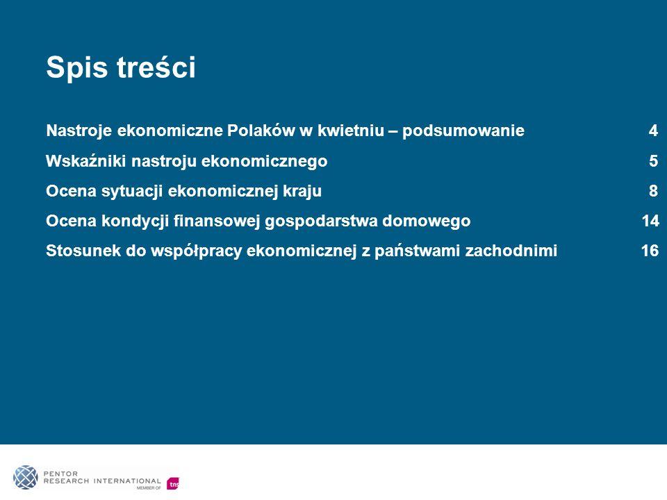 Spis treści Nastroje ekonomiczne Polaków w kwietniu – podsumowanie 4 Wskaźniki nastroju ekonomicznego 5 Ocena sytuacji ekonomicznej kraju 8 Ocena kond