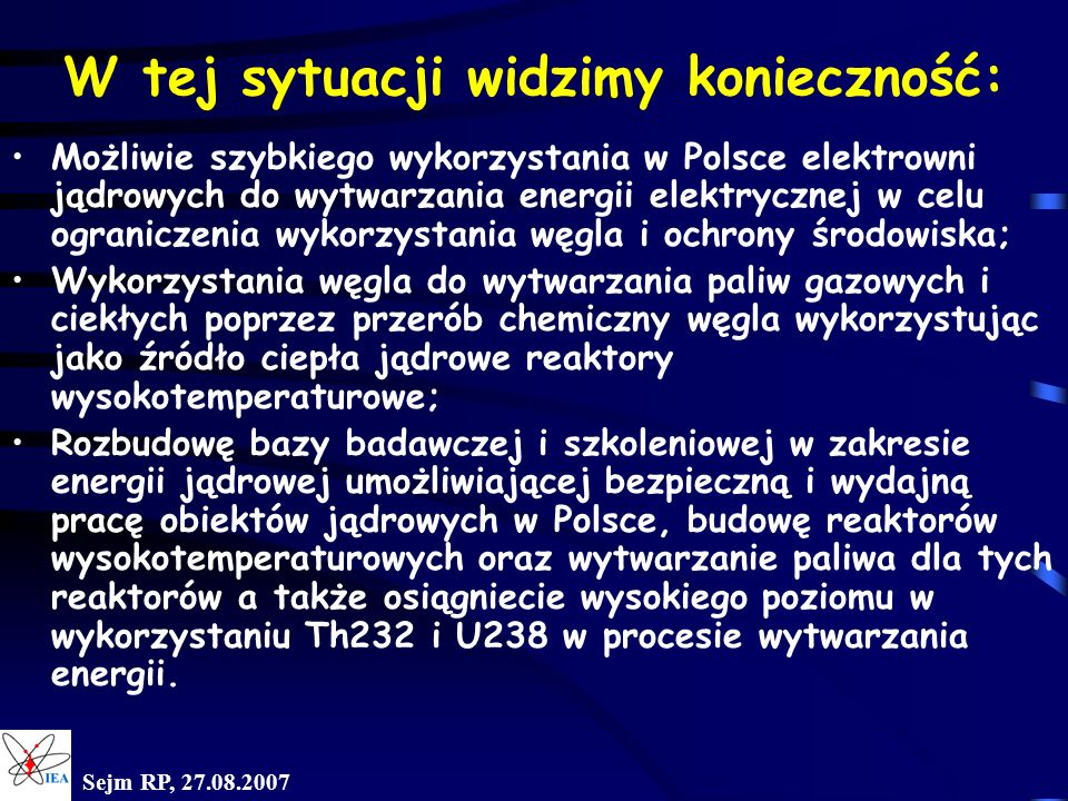 Sejm RP, 27.08.2007 W tej sytuacji widzimy konieczność: Możliwie szybkiego wykorzystania w Polsce elektrowni jądrowych do wytwarzania energii elektryc