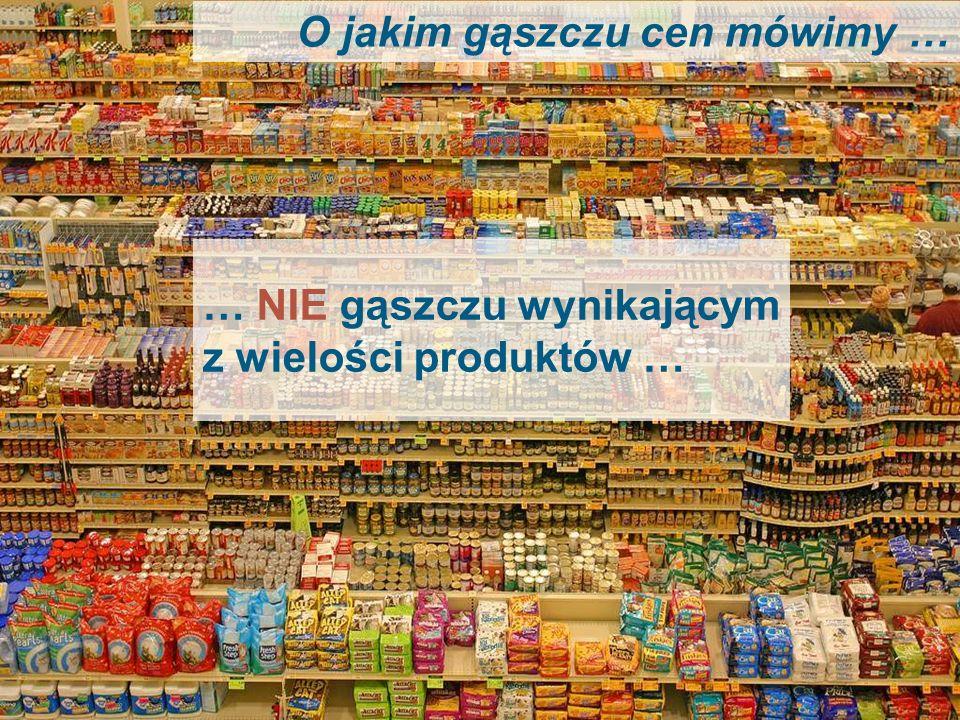 4 … NIE gąszczu wynikającym z wielości produktów … O jakim gąszczu cen mówimy …