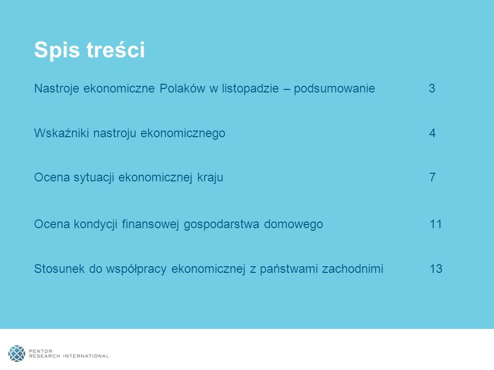 Spis treści Nastroje ekonomiczne Polaków w listopadzie – podsumowanie 3 Wskaźniki nastroju ekonomicznego 4 Ocena sytuacji ekonomicznej kraju 7 Ocena kondycji finansowej gospodarstwa domowego 11 Stosunek do współpracy ekonomicznej z państwami zachodnimi 13