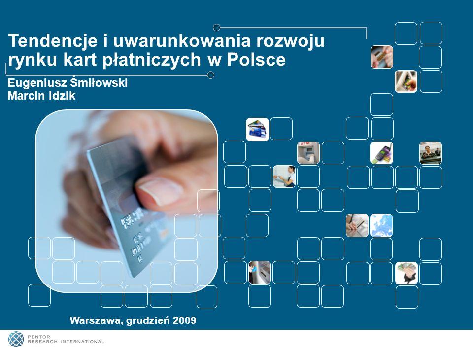 Tendencje i uwarunkowania rozwoju rynku kart płatniczych w Polsce Warszawa, grudzień 2009 Eugeniusz Śmiłowski Marcin Idzik